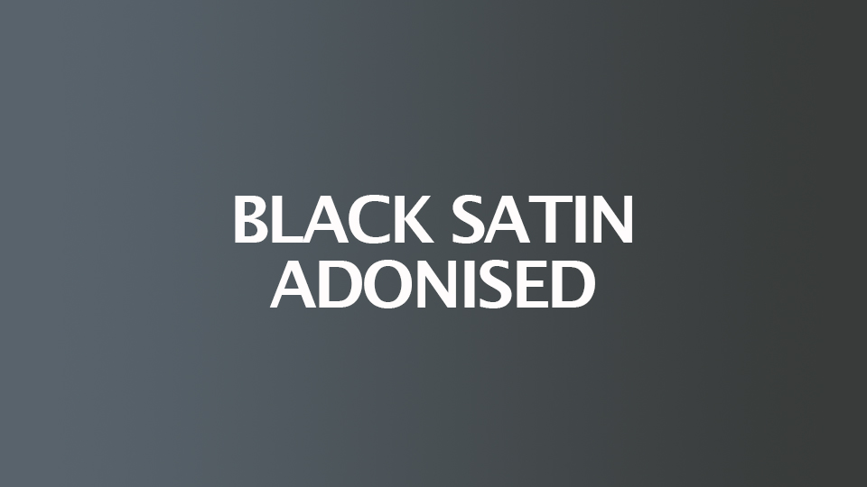 Black Satin Adonised
